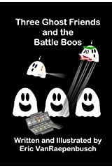 Three Ghost Friends and the Battle Boos Kindle Edition