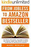 From Jobless to Amazon Bestseller: The Step-by-Step System I Followed to Write, Self-publish, Market and Promote my Book to Become a #1 Bestseller on Amazon