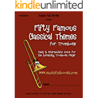 Fifty Famous Classical Themes for Trombone: Easy and Intermediate Solos for the Advancing Trombone Player book cover