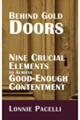 Behind Gold Doors-Nine Crucial Elements to Achieve Good-Enough Contentment: An Allegory about Finding Contentment in Life (The Behind Gold Doors Series) Kindle Edition