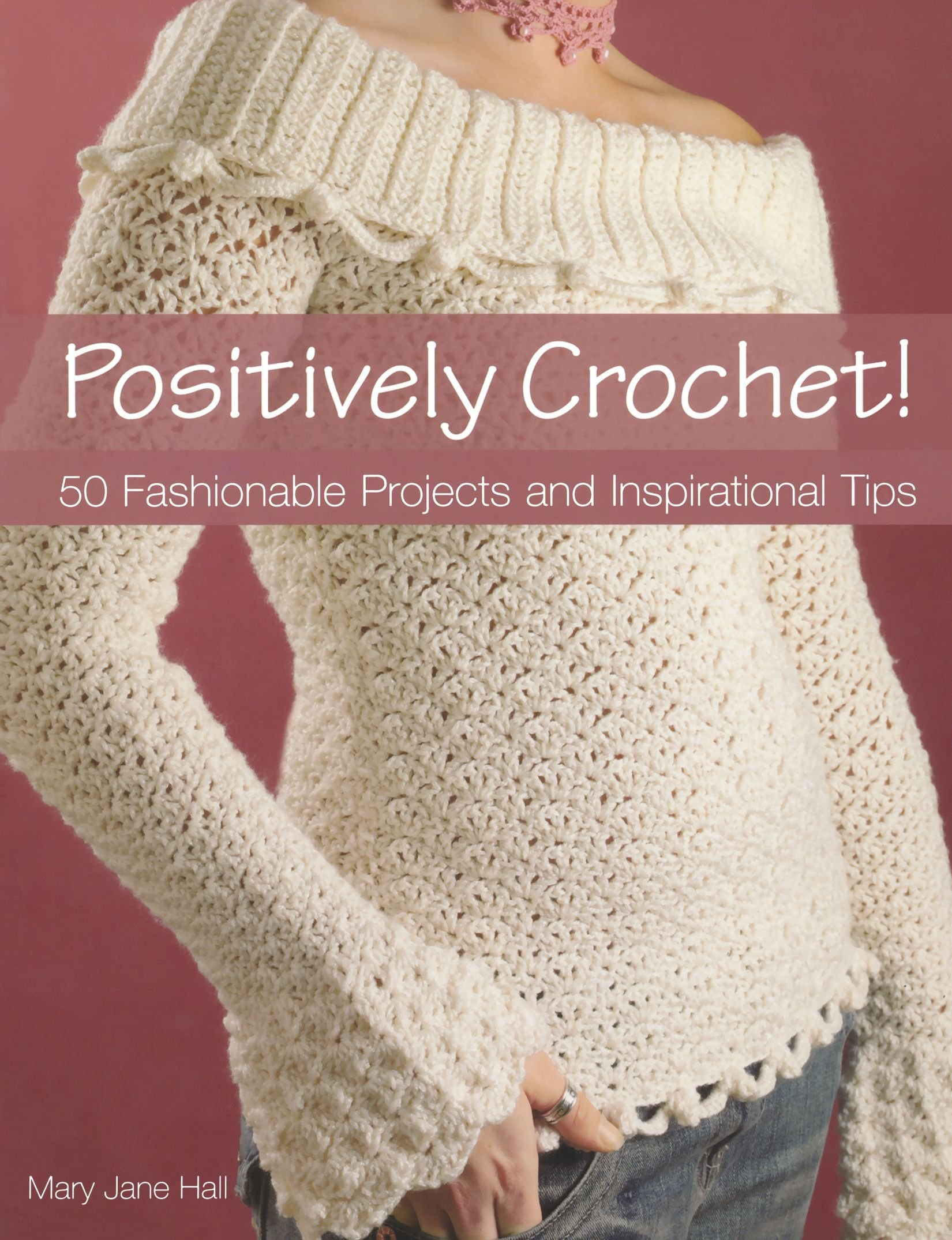 Positively Crochet!: 50 Fashionable Projects and Inspirational Tips: Mary  Jane Hall: 9780896895171: Amazon.com: Books