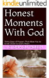 Honest Moments With God: Thirty Days of Prayers That Allow You to Grow Closer to God's Heart