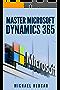 HOW TO USE MICROSOFT DYNAMICS 365