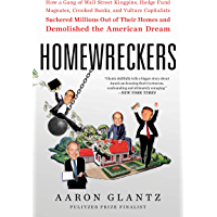 Homewreckers: How a Gang of Wall Street Kingpins, Hedge Fund Magnates, Crooked Banks, and Vulture Capitalists Suckered…