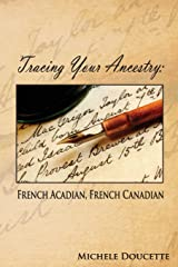 Tracing Your Ancestry: French Acadian, French Canadian Paperback
