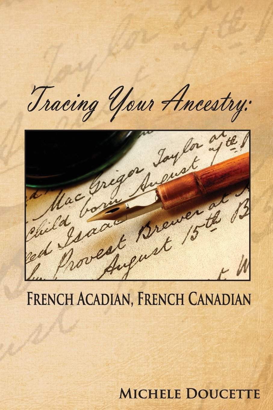 Tracing Your Ancestry: French Acadian, French Canadian: Michele Doucette:  9781935786696: Amazon.com: Books