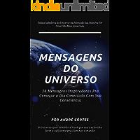 Mensagens do Universo: 36 Mensagens Inspiradoras Pra Começar o Dia Conectado Com Sua Consciência