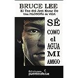 BRUCE LEE: SÉ COMO EL AGUA MI AMIGO: El Tao del Jeet Kune Do - Una filosofía de vida (Spanish Edition)