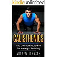 Calisthenics: The Ultimate Guide to Bodyweight Training