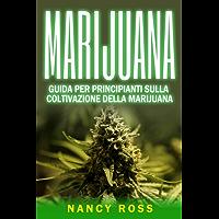 Marijuana: guida per principianti sulla coltivazione della marijuana (Italian Edition)