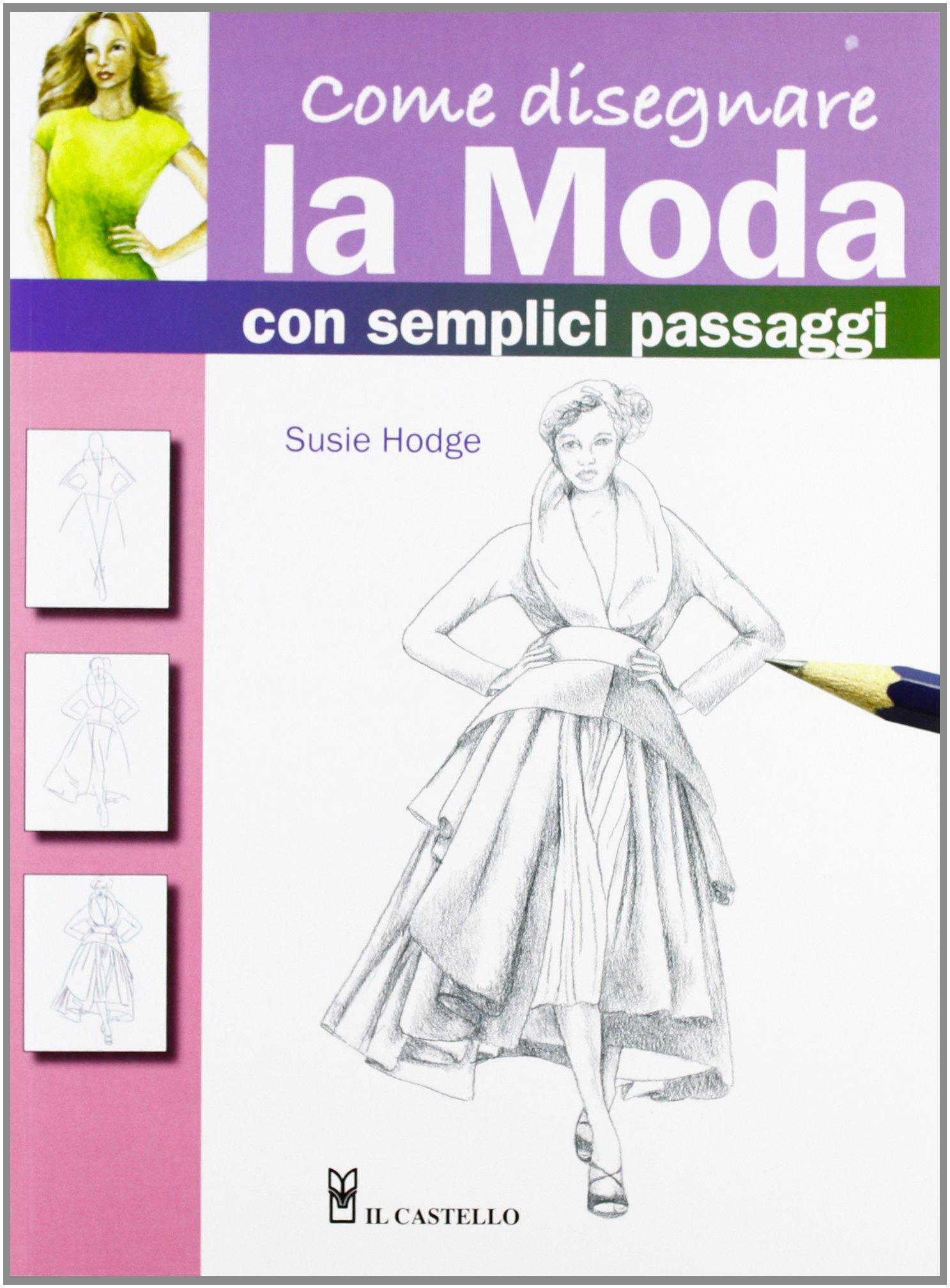 Eccezionale Amazon.it: Come disegnare la moda con semplici passaggi - Susie  KG38