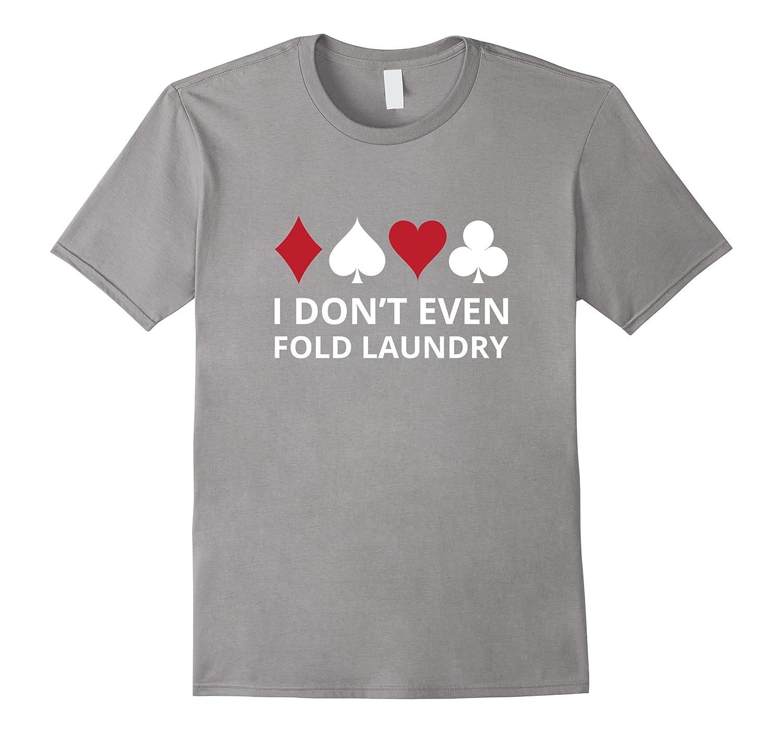 I dont even Fold Laundry Gambling Shirt Poker Gambler Tee-Vaci