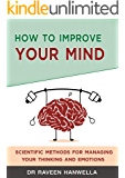 How to Improve Your Mind: Scientific Methods for Managing Your Thinking and Emotions