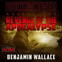 Revenge of the Apocalypse: A Duck & Cover Adventure Post-Apocalyptic Series, Book 4
