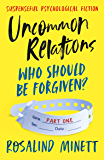 UNCOMMON RELATIONS - Who should be forgiven: The thrill of discovery. The shock of home truths.
