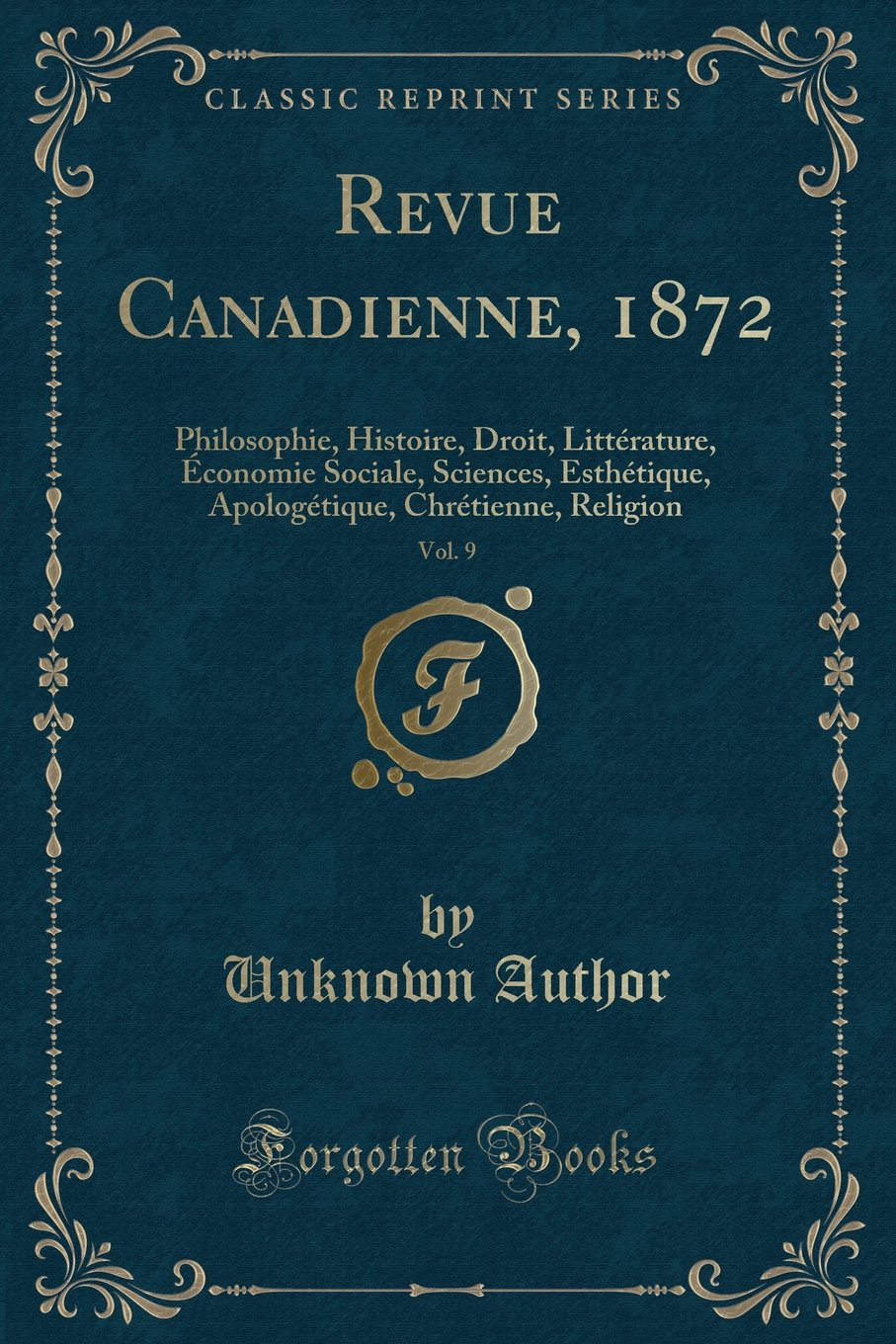 Revue Canadienne, 1872, Vol. 9: Philosophie, Histoire, Droit, Littérature, Économie Sociale, Sciences, Esthétique, Apologétique, Chrétienne, Religion (Classic Reprint) (French Edition) ebook