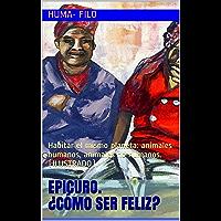 Epicuro. ¿Cómo ser feliz?: Habitar el mismo planeta: animales humanos, animales no humanos. (ILUSTRADO). (FILOSOFÍA nº 27) (Spanish Edition)