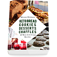 Keto Bread, Cookies, Desserts and Chaffles: 117 Real Low Carb Recipes: (Keto Diet Cookbook 2020) (English Edition)