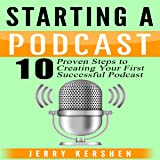 Starting a Podcast: 10 Proven Steps to Creating Your First Successful Podcast