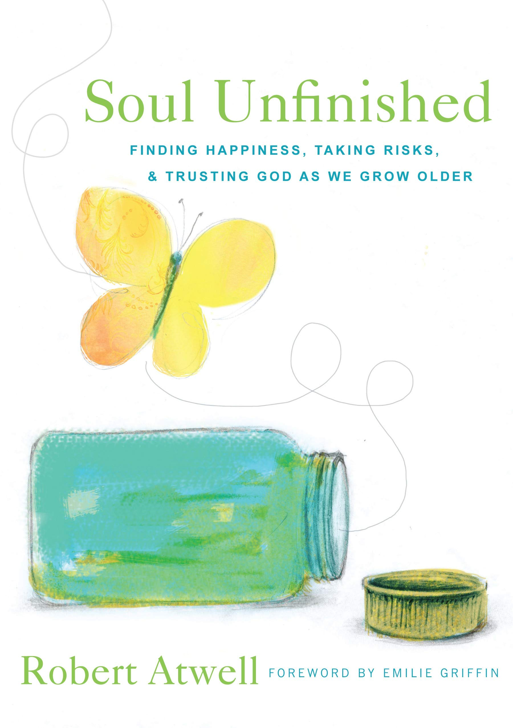 Download Soul Unfinished: Finding Happiness, Taking Risks, and Trusting God as We Grow Older pdf epub
