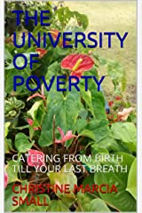 THE UNIVERSITY OF POVERTY: CATERING FROM BIRTH TILL YOUR LAST BREATH Kindle Edition