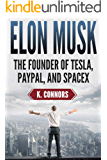 Elon Musk: The Founder of Tesla, Paypal, and Space X