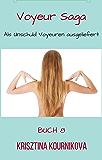 Voyeur Saga 8 - Als Unschuld Voyeuren ausgeliefert (Voyeurismus - Tabu - Exhibitionismus): Öffentlich zur Schau gestellt und missbraucht
