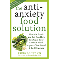 The Antianxiety Food Solution: How the Foods You Eat Can Help You Calm Your Anxious Mind, Improve Your Mood, and End Cravings