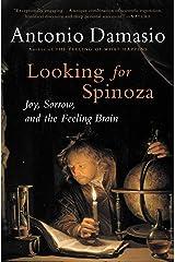 Looking for Spinoza: Joy, Sorrow, and the Feeling Brain Kindle Edition