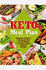 Keto Meal Plan: Beginners Guide To A Ketogenic Diet & Lose Weight In 30-Day Cooking Delicious Recipes Paperback