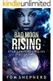Bad Moon Rising (Star Lawyers Origins Book 2)