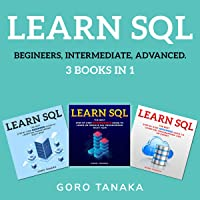 Learn SQL 3 in 1: The Best Step by Step Guide to Learn SQL Programming from Zero to Expert
