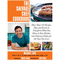 The Salvage Chef Cookbook: More Than 125 Recipes, Tips, and Secrets to Transform What You Have in Your Kitchen into…