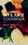 DIY EJuice Cookbook: Make Your Own E Juice And Start Vaping Healthier, Cheaper Vape Juice - Includes Bonus Ejuice Recipes