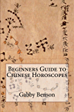 Beginners Guide to Chinese Horoscopes (English Edition)