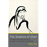 The Essence of Chan: A Practical Guide to Life and Practice according to the Teachings of Bodhidharma (English Edition)