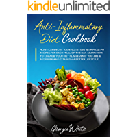 Anti-Inflammatory Diet Cookbook: How to Improve Your Nutrition with Healthy Recipes for Each Meal of the Day. Learn How…