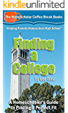 Finding a College:  A Homeschooler's Guide to Finding a Perfect Fit (The HomeScholar's Coffee Break Book series 8)