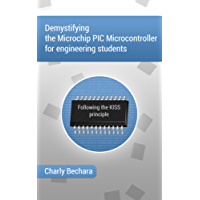 Demystifying The Microchip PIC Microcontroller For Engineering Students: Following The KISS Principle