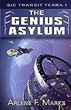 The Genius Asylum: Sic Transit Terra Book 1