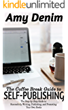 The Coffee Break Guide to Self Publishing: The Step-by-Step Guide to Successfully Writing, Publishing, and Promoting…