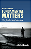 Reflections on Fundamental Matters: Not for the Satisfied Mind (English Edition)