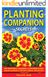 COMPANION PLANTING SECRETS: The Vegetable Gardener's Container Guide! Organic Gardening System with Chemical Free Methods to Combat Diseases, Grow Healthy Plants & Build your Sustainable Garden!