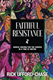 Faithful Resistance: Gospel Visions for the Church in a Time of Empire
