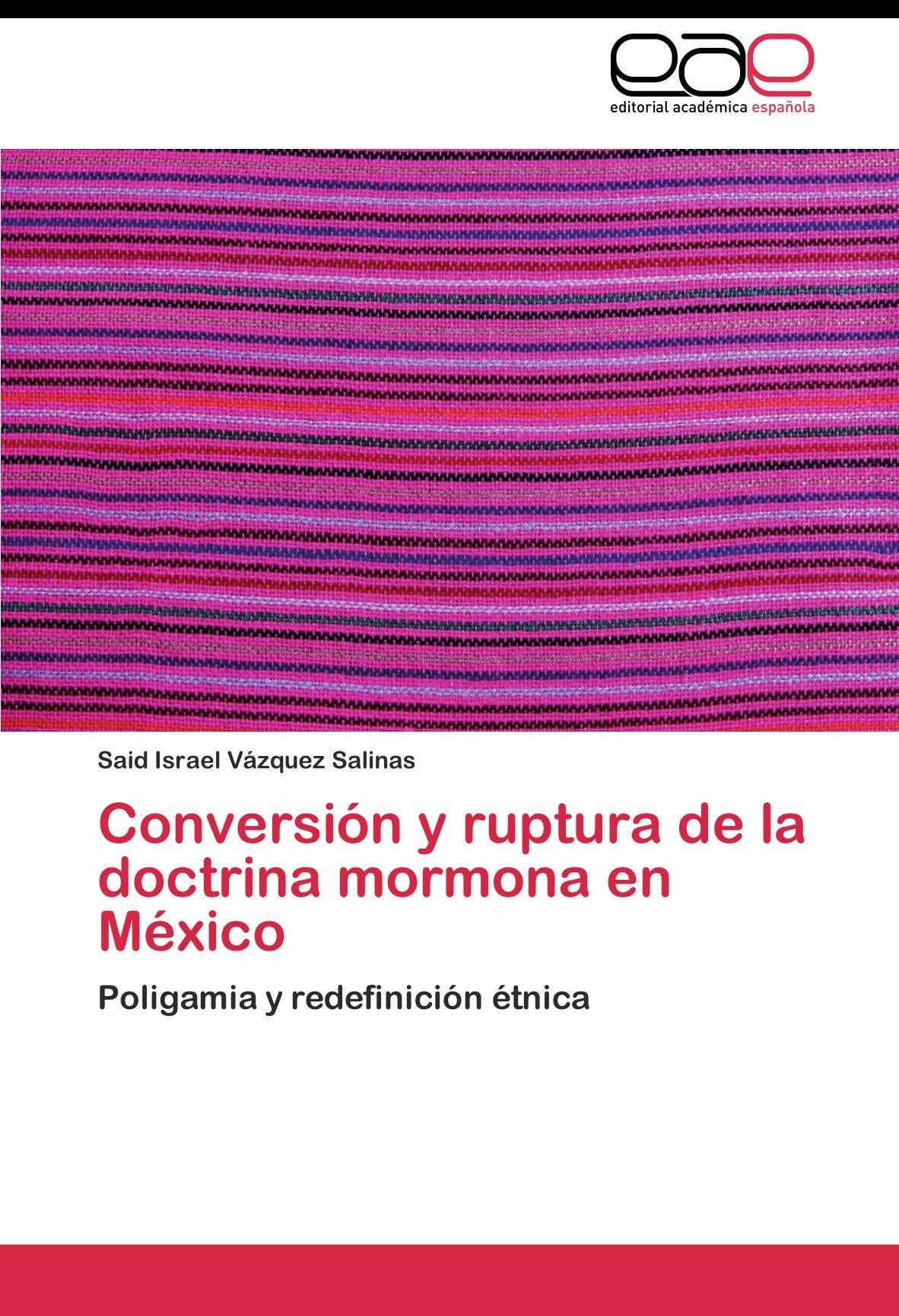 Read Online Conversión y ruptura de la doctrina mormona en México: Poligamia y redefinición étnica (Spanish Edition) pdf epub