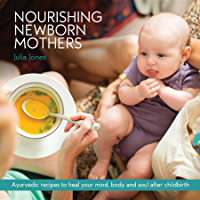 Nourishing Newborn Mothers: Ayurvedic recipes to heal your mind,  body and soul after childbirth (English Edition)