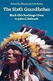 The Sixth Grandfather:  Black Elk's Teachings Given to John G. Neihardt