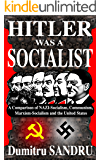 Hitler Was a Socialist: A comparison of NAZI-Socialism, Communism, Socialism, and the United States