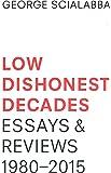 Low Dishonest Decades: Essays & Reviews, 1980-2015