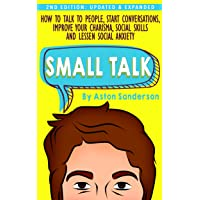 Small Talk: How to Talk to People, Improve Your Charisma, Social Skills, Conversation Starters & Lessen Social Anxiety (Better Conversation Book 1)